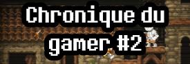 Chronique du gamer #2